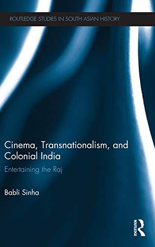 9780415528498: Cinema, Transnationalism, and Colonial India: Entertaining the Raj (Routledge Studies in South Asian History)