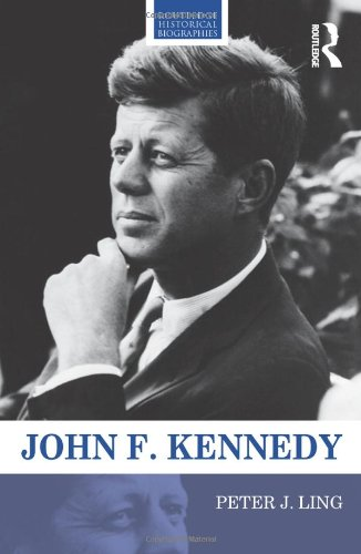 John F. Kennedy (Routledge Historical Biographies): Ling, Peter J.