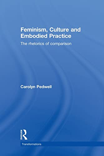 9780415528887: Feminism, Culture and Embodied Practice: The Rhetorics of Comparison (Transformations: Thiking Through Feminism)