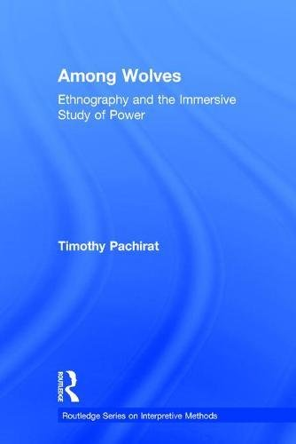 9780415528979: Among Wolves: Ethnography and the Immersive Study of Power (Routledge Series on Interpretive Methods)