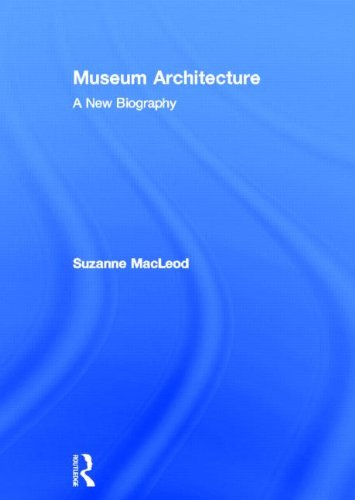 9780415529044: Museum Architecture: A New Biography