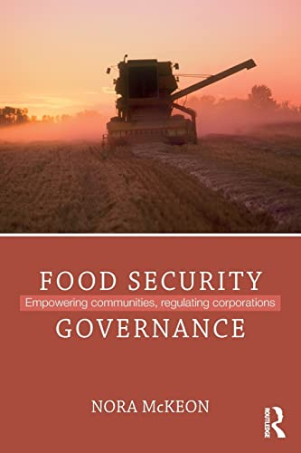 Food Security Governance: Empowering Communities, Regulating Corporations (Routledge Critical ...