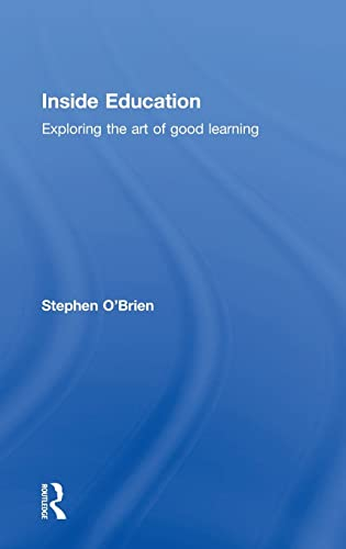 9780415529198: Inside Education: Exploring the art of good learning