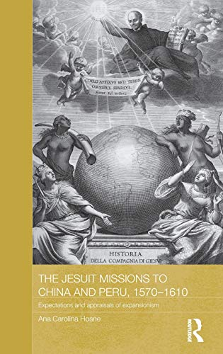 9780415529822: The Jesuit Missions to China and Peru, 1570-1610: Expectations and Appraisals of Expansionism (Routledge Studies in the Modern History of Asia)