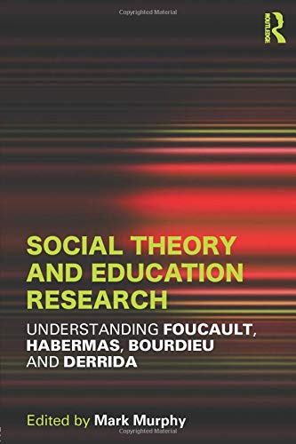 9780415530149: Social Theory and Education Research: Understanding Foucault, Habermas,Bourdieu and Derrida
