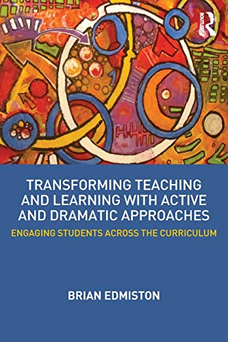 9780415531016: Transforming Teaching and Learning with Active and Dramatic Approaches: Engaging Students Across the Curriculum