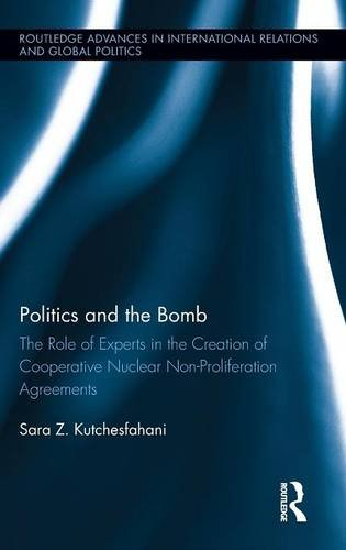 Politics and the Bomb: The Role of Experts in the Creation of Cooperative Nuclear Non-Proliferation...