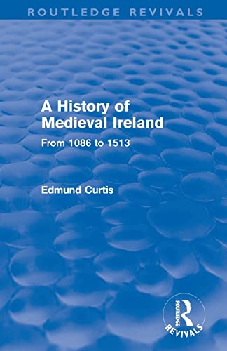 A History of Medieval Ireland (Routledge Revivals): Curtis, Edmund