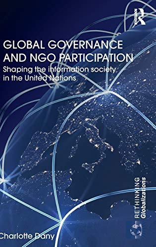 9780415531368: Global Governance and NGO Participation: Shaping the information society in the United Nations (Rethinking Globalizations)