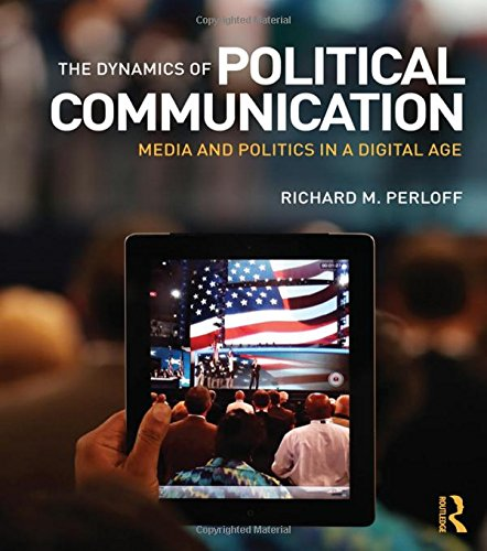 9780415531832: The Dynamics of Political Communication: Media and Politics in a Digital Age