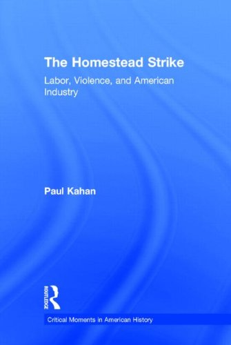 9780415531931: The Homestead Strike: Labor, Violence, and American Industry (Critical Moments in American History)