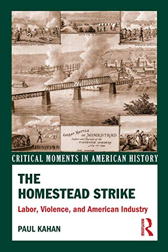 The Homestead Strike: Labor, Violence, and American Industry (Critical Moments in American History)...