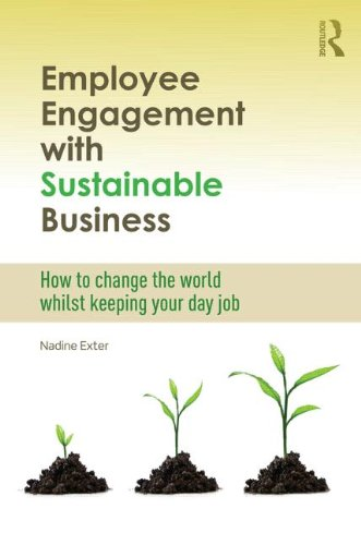 9780415532259: Employee Engagement with Sustainable Business: How to Change the World Whilst Keeping Your Day Job (Routledge Explorations in Environmental Studies)