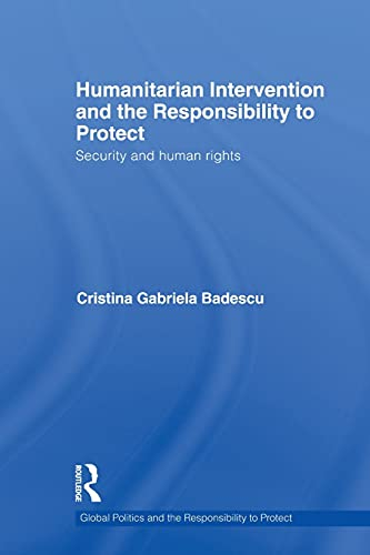 9780415532440: Humanitarian Intervention and the Responsibility to Protect: Security and Human Rights (Global Politics and the Respon)