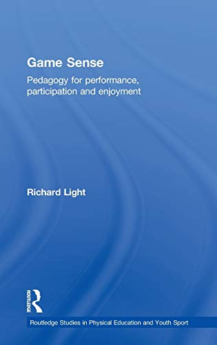 9780415532877: Game Sense: Pedagogy for Performance, Participation and Enjoyment (Routledge Studies in Physical Education and Youth Sport)