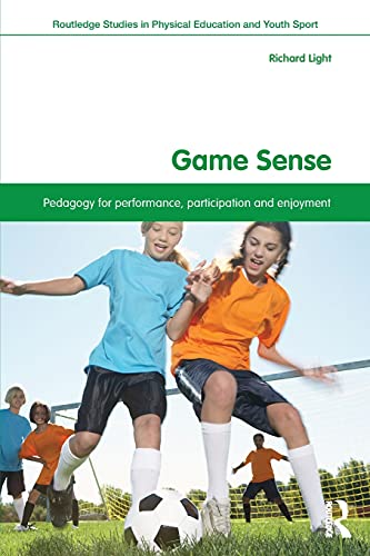 9780415532884: Game Sense: Pedagogy for Performance, Participation and Enjoyment (Routledge Studies in Physical Education and Youth Sport)