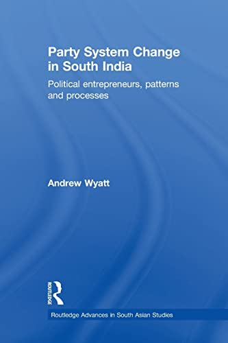 9780415533157: Party System Change in South India: Political Entrepreneurs, Patterns and Processes (Routledge Advances in South Asian Studies)