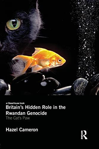 9780415533393: Britain's Hidden Role in the Rwandan Genocide: The Cat's Paw