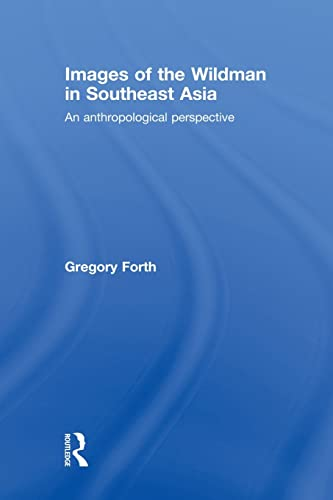 9780415533485: Images of the Wildman in Southeast Asia: An Anthropological Perspective