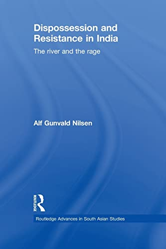 9780415533621: Dispossession and Resistance in India: The River and the Rage (Routledge Advances in South Asian Studies)