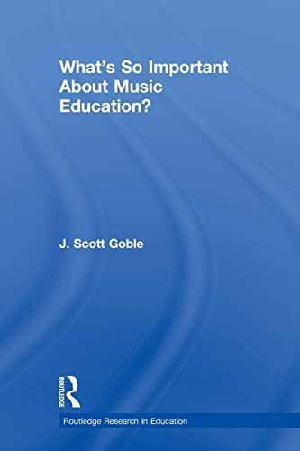 9780415533683: What's So Important About Music Education? (Routledge Research in Education)