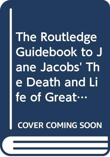 9780415533713: The Routledge Guidebook to Jane Jacobs' The Death and Life of Great American Cities (The Routledge Guides to the Great Books)