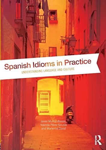 Spanish Idioms in Practice: Understanding Language and Culture: Muñoz-Basols, Javier; Pérez Sinusía...