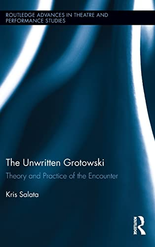 9780415534031: The Unwritten Grotowski: Theory and Practice of the Encounter (Routledge Advances in Theatre & Performance Studies)