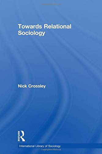 9780415534277: Towards Relational Sociology (International Library of Socio)