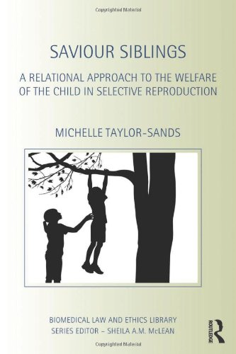 9780415535717: Saviour Siblings: A Relational Approach to the Welfare of the Child in Selective Reproduction (Biomedical Law and Ethics Library)