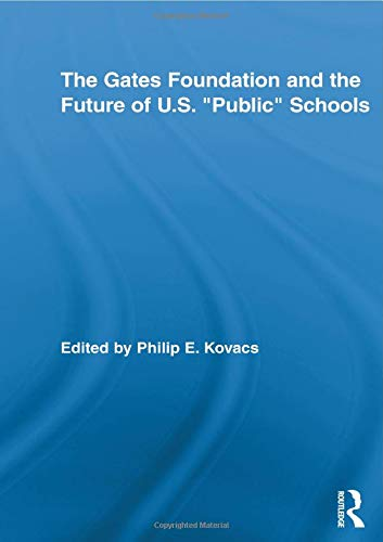 """9780415536639: The Gates Foundation and the Future of US """"Public"""" Schools (Rotledge Studies in Education and Neoliberalism)"""
