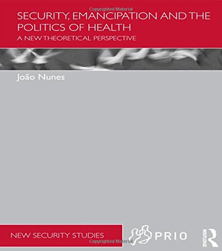 9780415536745: Security, Emancipation and the Politics of Health: A New Theoretical Perspective (PRIO New Security Studies)