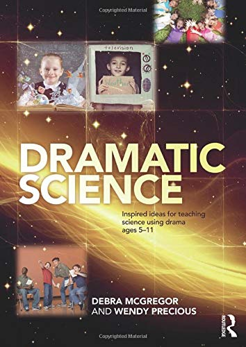 9780415536776: Dramatic Science: Inspired ideas for teaching science using drama ages 5-11