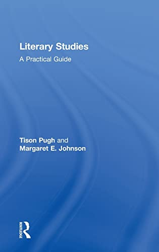 Literary Studies: A Practical Guide: Pugh, Tison; Johnson, Margaret E.