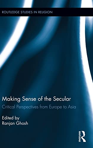 9780415536950: Making Sense of the Secular: Critical Perspectives from Europe to Asia (Routledge Studies in Religion)