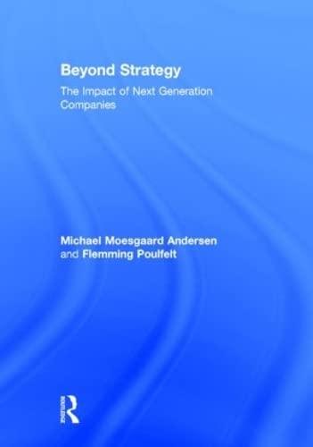 Beyond Strategy: The Impact of Next Generation Companies: Moesgaard Andersen, Michael; Poulfelt, ...