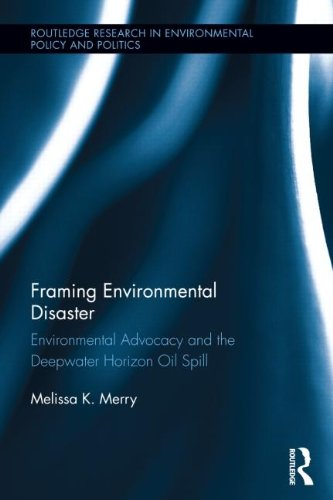 9780415537285: Framing Environmental Disaster: Environmental Advocacy and the Deepwater Horizon Oil Spill (Routledge Research in Environmental Policy and Politics)