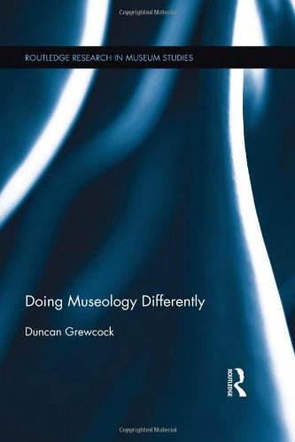 Doing Museology Differently (Routledge Research in Museum Studies): Grewcock, Duncan