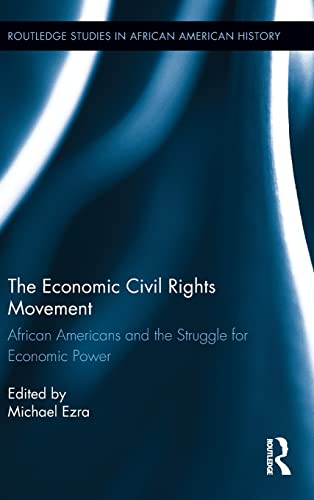 9780415537360: The Economic Civil Rights Movement: African Americans and the Struggle for Economic Power (Routledge Studies in African American History)