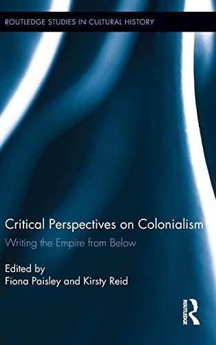 Critical Perspectives on Colonialism: Writing the Empire from Below (Routledge Studies in Cultural ...