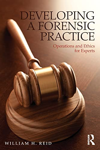 Developing a Forensic Practice: Operations and Ethics for Experts (9780415537766) by William H. Reid