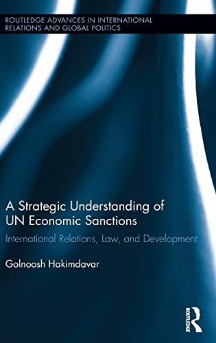 9780415538220: A Strategic Understanding of UN Economic Sanctions: International Relations, Law and Development (Routledge Advances in International Relations and Global Politics)