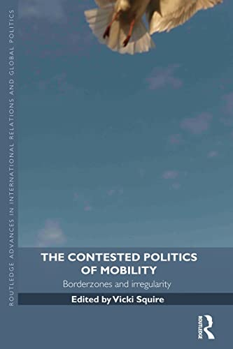 9780415538367: The Contested Politics of Mobility: Borderzones and Irregularity