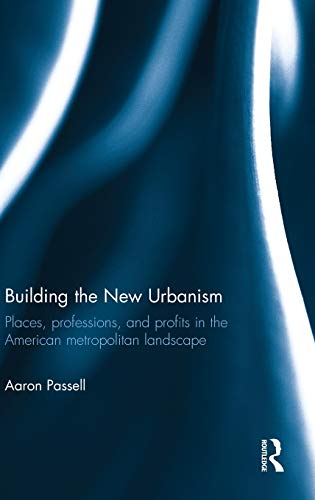 9780415538978: Building the New Urbanism: Places, Professions, and Profits in the American Metropolitan Landscape