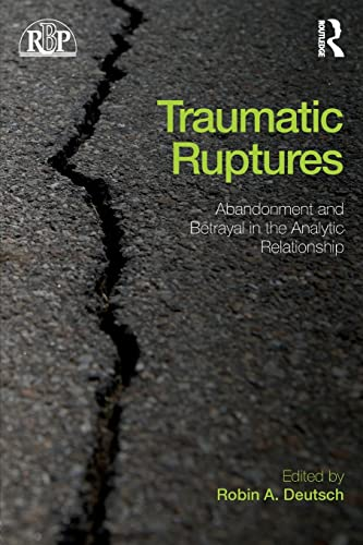 9780415539319: Traumatic Ruptures: Abandonment and Betrayal in the Analytic Relationship (Relational Perspectives Book Series)