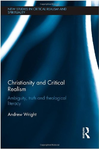 9780415539579: Christianity and Critical Realism: Ambiguity, Truth and Theological Literacy (New Studies in Critical Realism and Spirituality (Routledge Critical Realism))