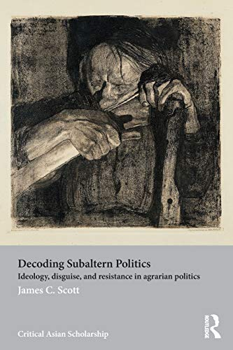 9780415540100: Decoding Subaltern Politics: Ideology, Disguise, and Resistance in Agrarian Politics (Asia's Transformations/Critical Asian Scholarship)