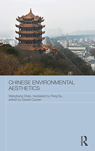 Chinese Environmental Aesthetics: Wangheng Chen, Wuhan University, China, translated by Feng Su, ...