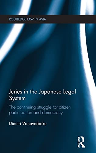 9780415540216: Juries in the Japanese Legal System: The Continuing Struggle for Citizen Participation and Democracy (Routledge Law in Asia)