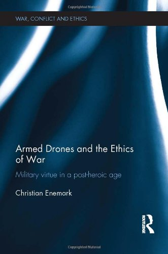 9780415540520: Armed Drones and the Ethics of War: Military virtue in a post-heroic age (War, Conflict and Ethics)